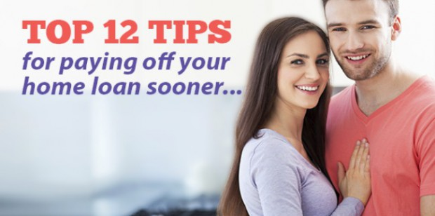 Top Tips For Paying Off Your Home Loan Sooner